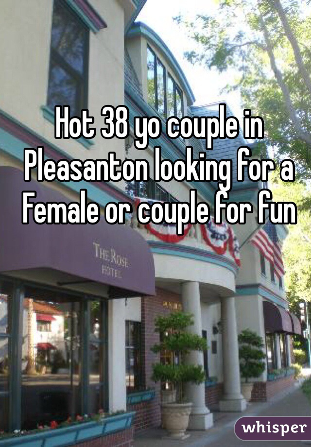 Hot 38 yo couple in Pleasanton looking for a Female or couple for fun