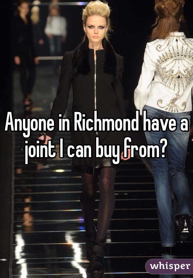 Anyone in Richmond have a joint I can buy from?