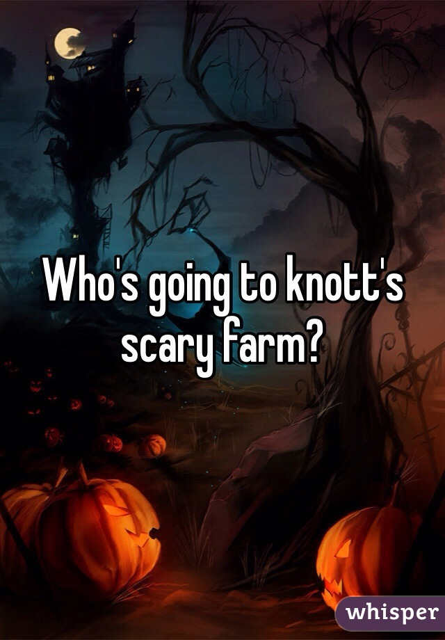 Who's going to knott's scary farm?