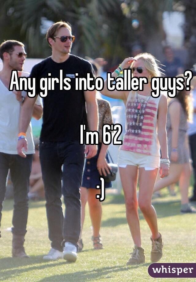 Any girls into taller guys?  I'm 6'2   :)