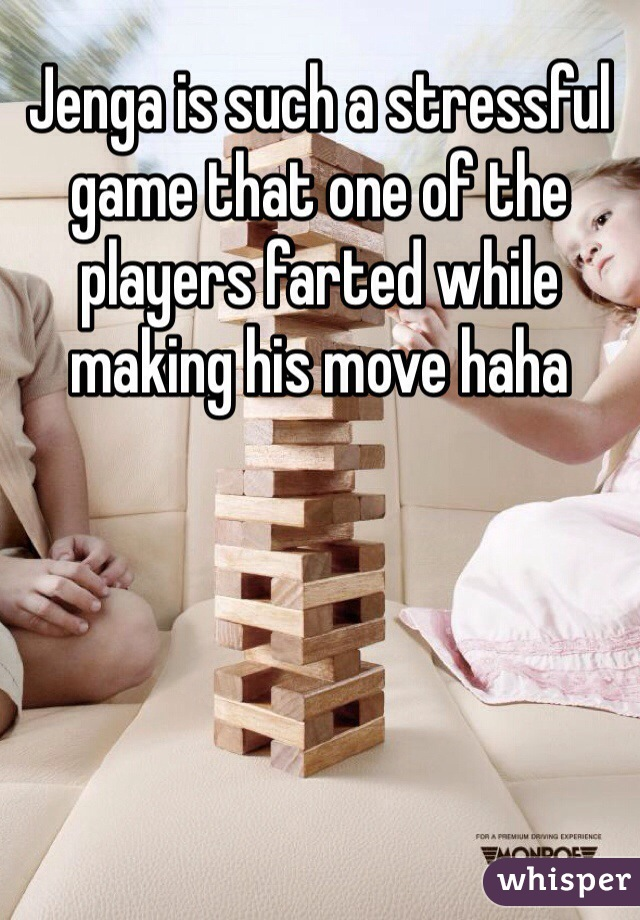 Jenga is such a stressful game that one of the players farted while making his move haha