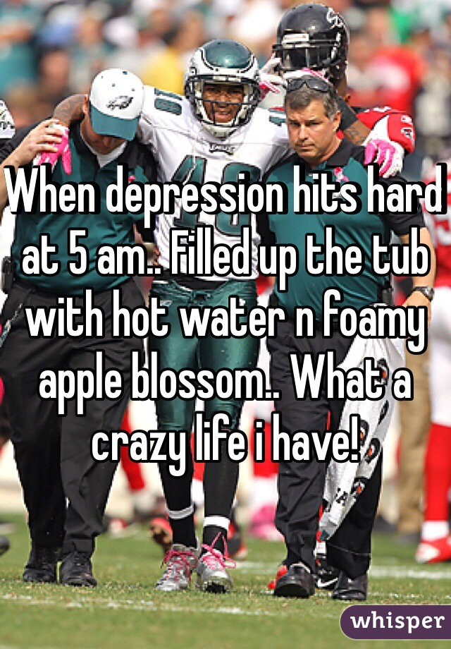 When depression hits hard at 5 am.. Filled up the tub with hot water n foamy apple blossom.. What a crazy life i have!