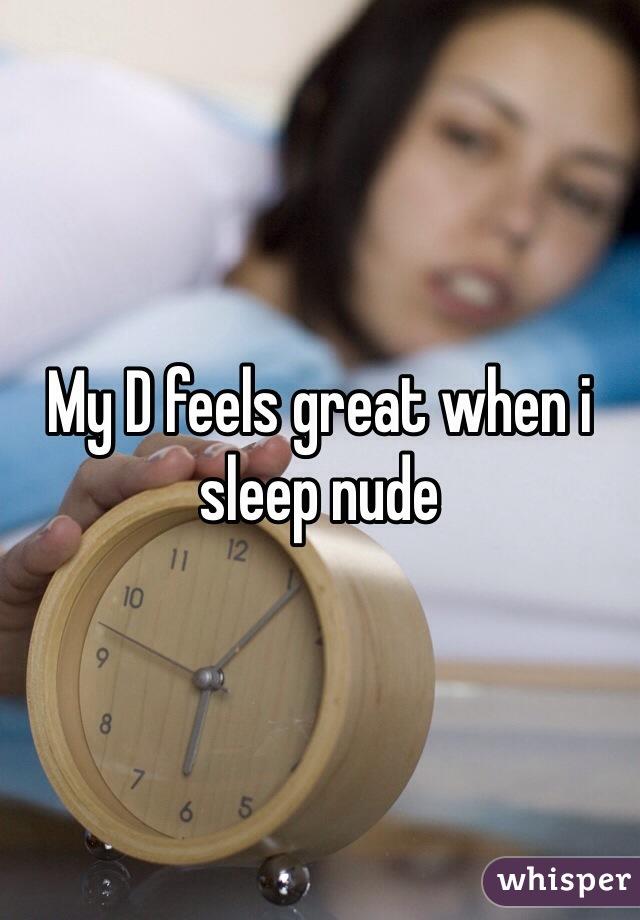 My D feels great when i sleep nude