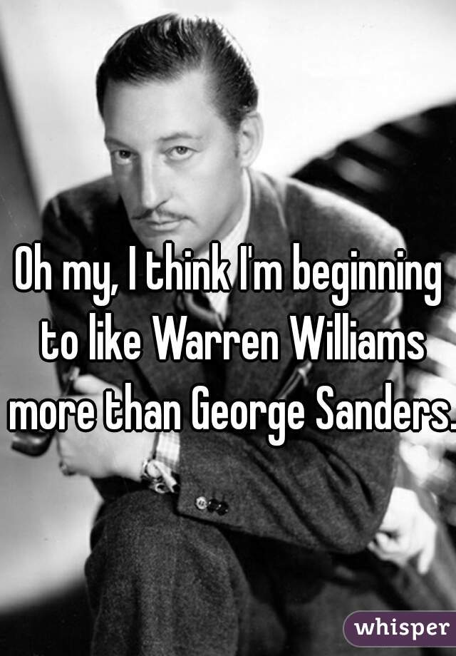 Oh my, I think I'm beginning to like Warren Williams more than George Sanders.
