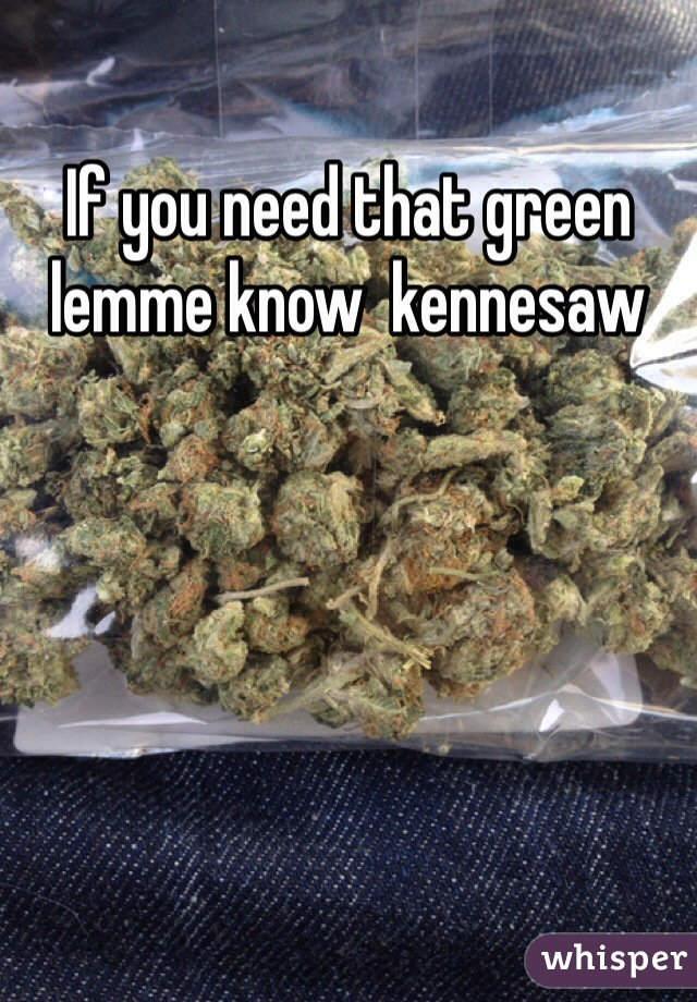 If you need that green lemme know  kennesaw