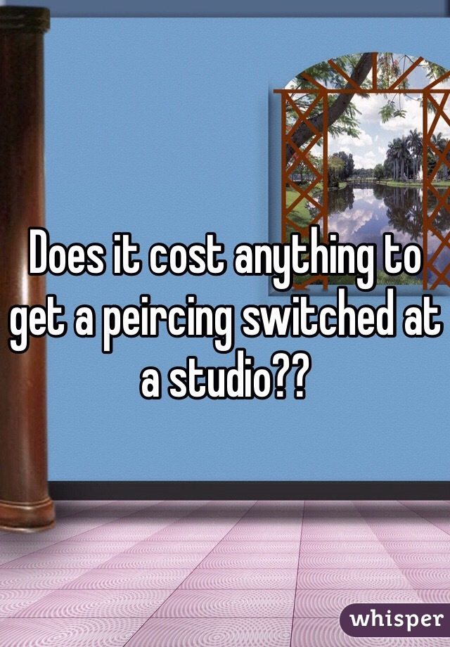 Does it cost anything to get a peircing switched at a studio??