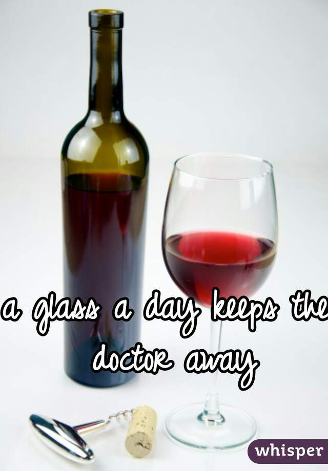 a glass a day keeps the doctor away