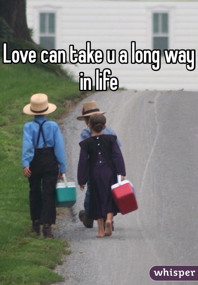 Love can take u a long way in life
