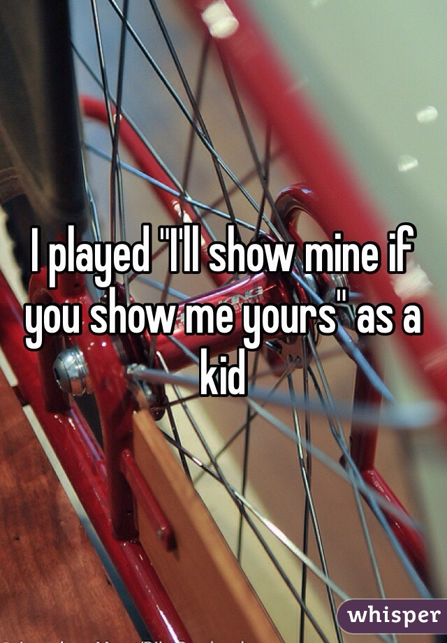 """I played """"I'll show mine if you show me yours"""" as a kid"""