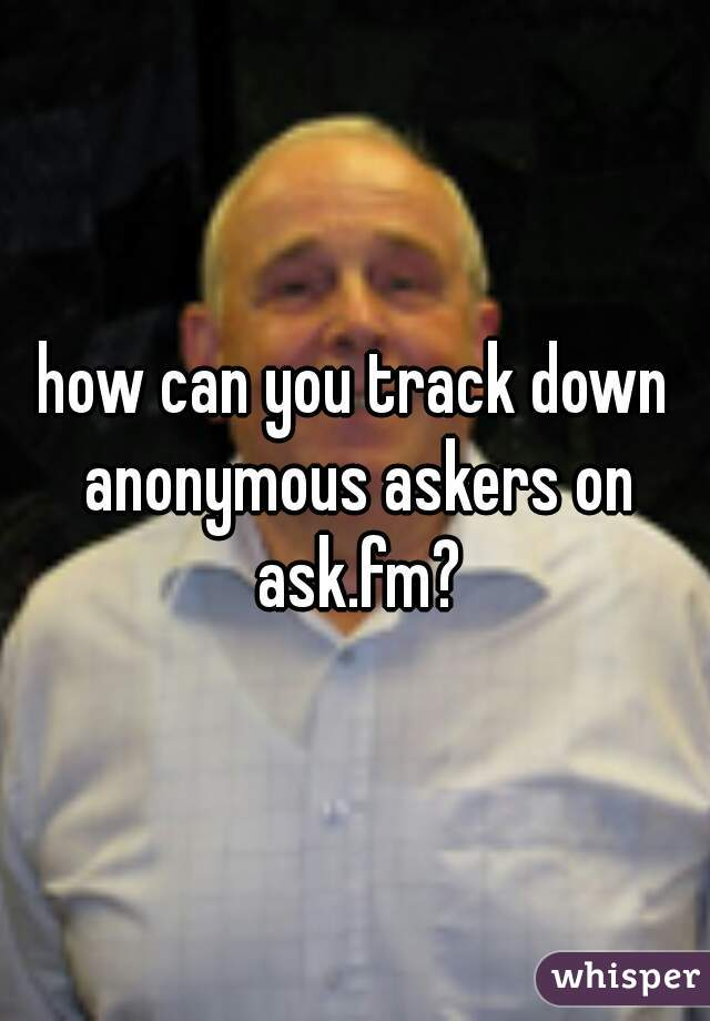 how can you track down anonymous askers on ask.fm?