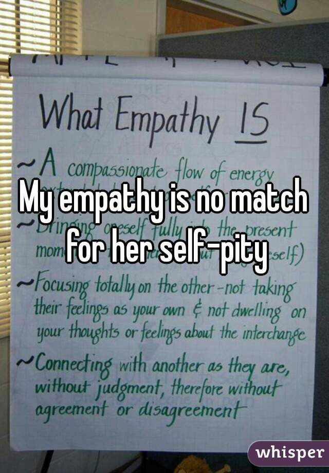 My empathy is no match for her self-pity