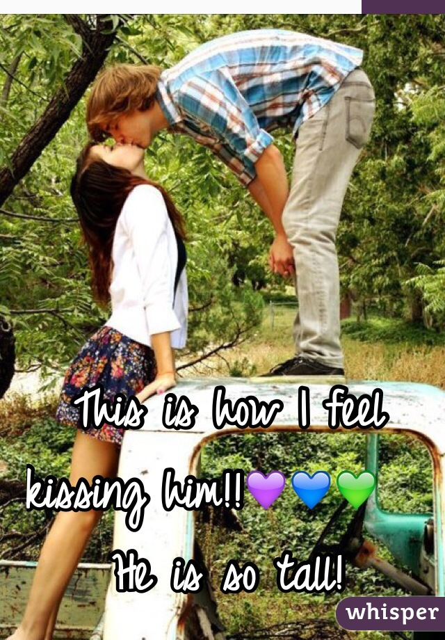 This is how I feel kissing him!!💜💙💚      He is so tall!