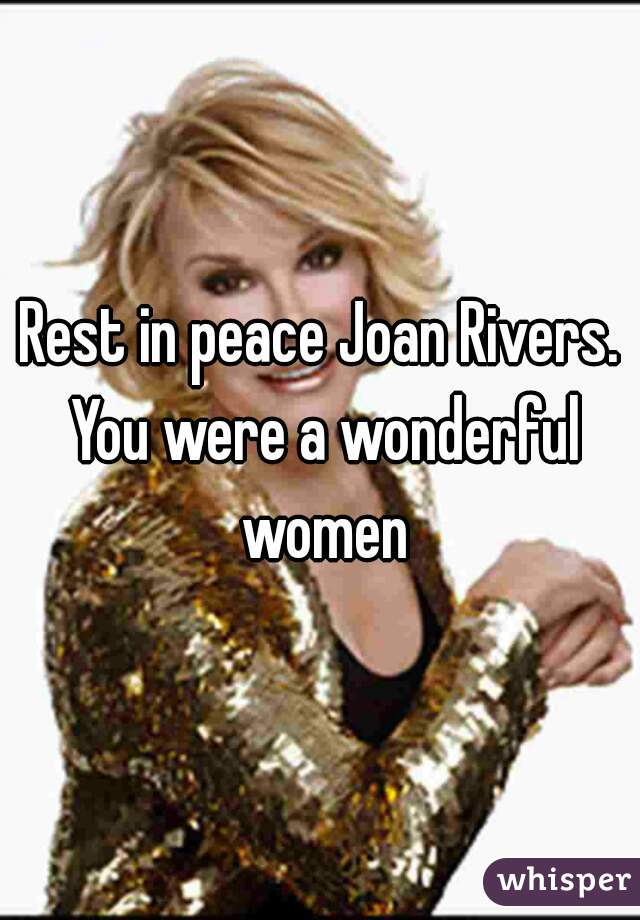 Rest in peace Joan Rivers. You were a wonderful women