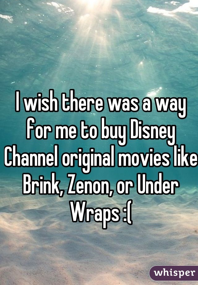 I wish there was a way for me to buy Disney Channel original movies like Brink, Zenon, or Under Wraps :(
