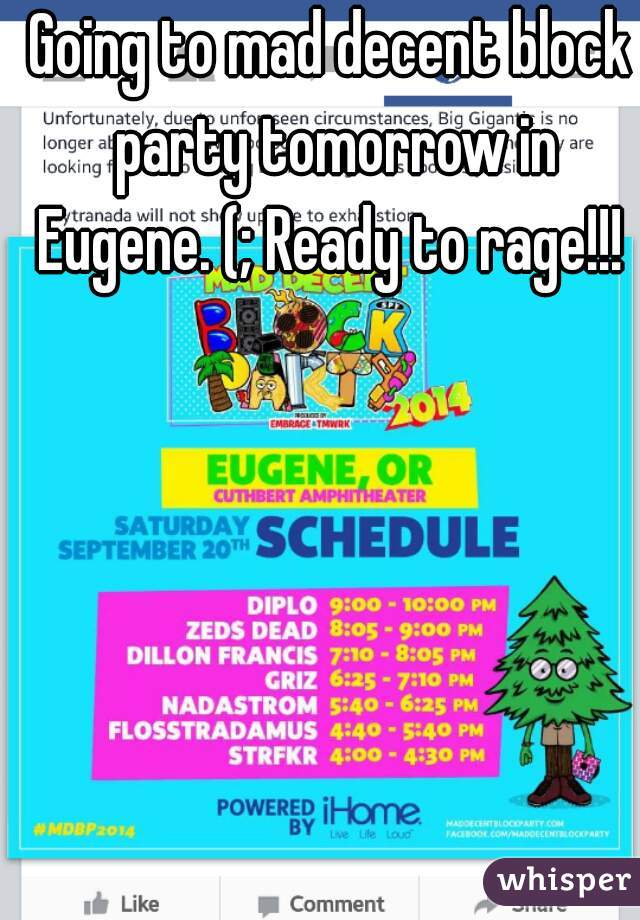 Going to mad decent block party tomorrow in Eugene. (; Ready to rage!!!
