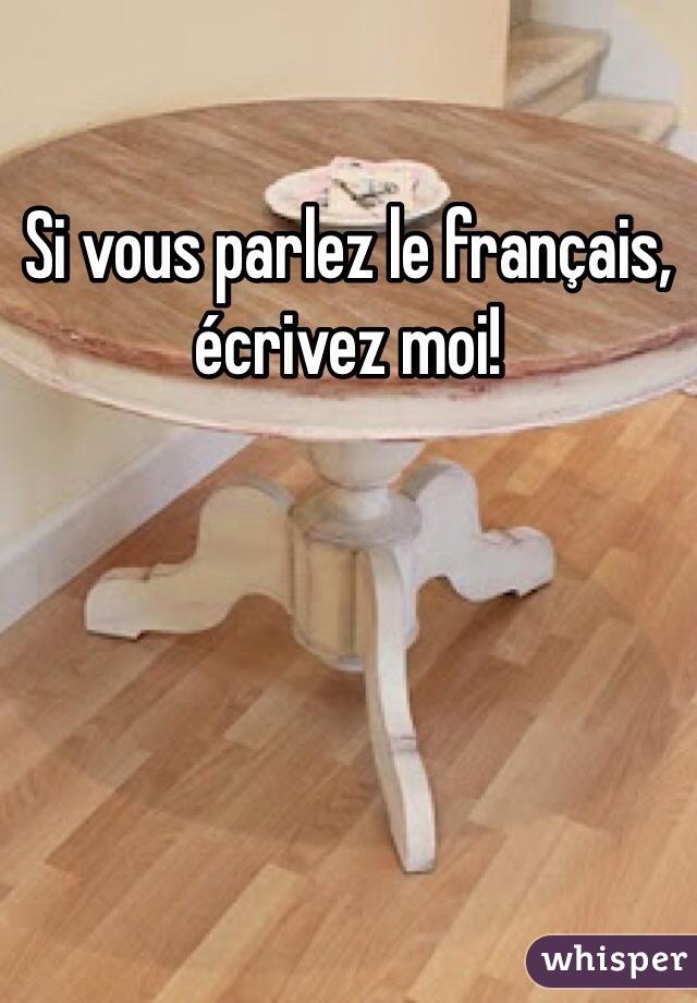Si vous parlez le français, écrivez moi!