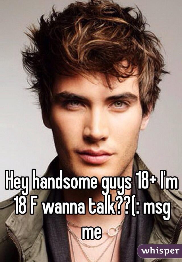 Hey handsome guys 18+ I'm 18 F wanna talk??(: msg me