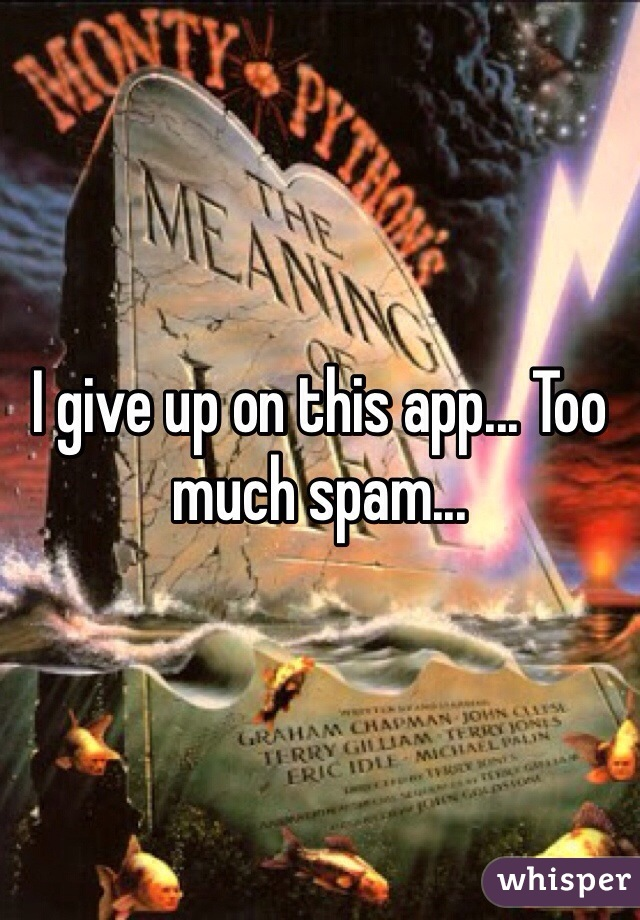 I give up on this app... Too much spam...