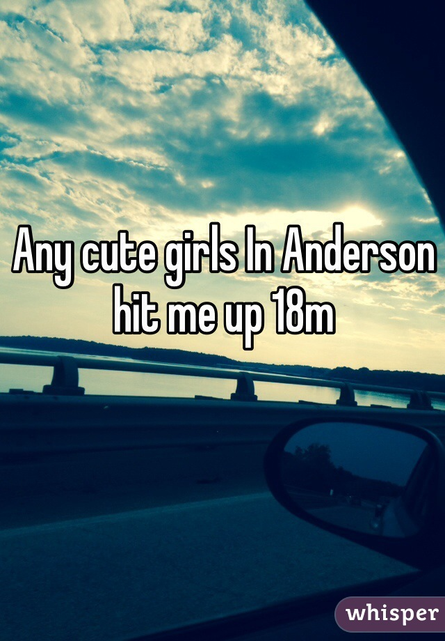 Any cute girls In Anderson hit me up 18m