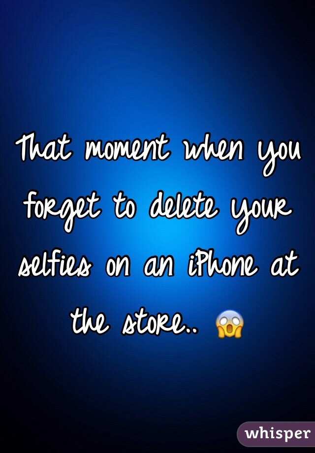 That moment when you forget to delete your selfies on an iPhone at the store.. 😱