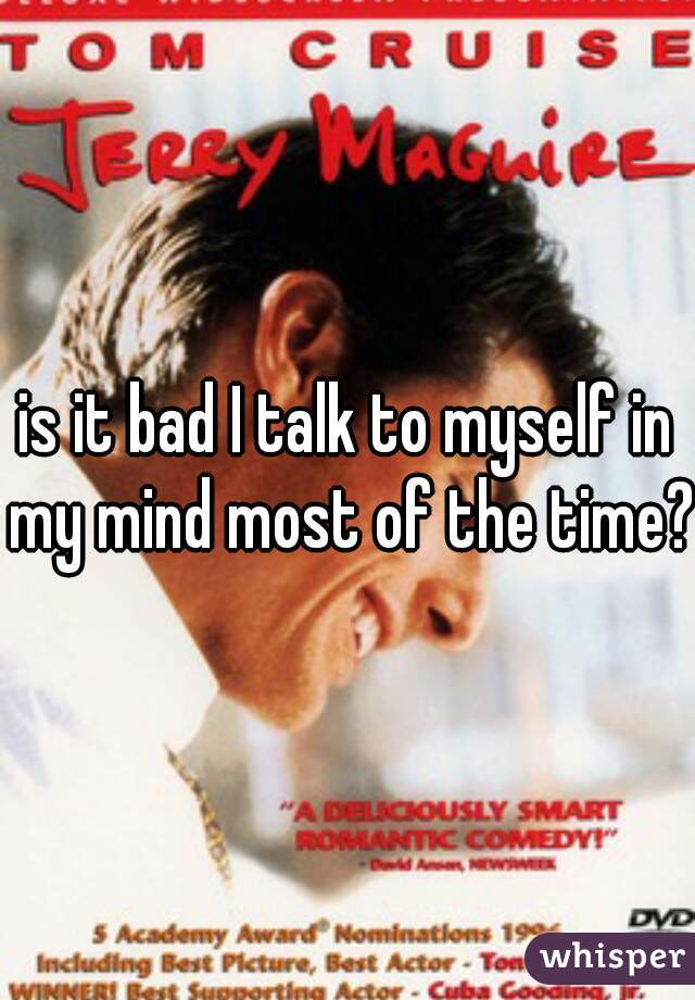 is it bad I talk to myself in my mind most of the time?