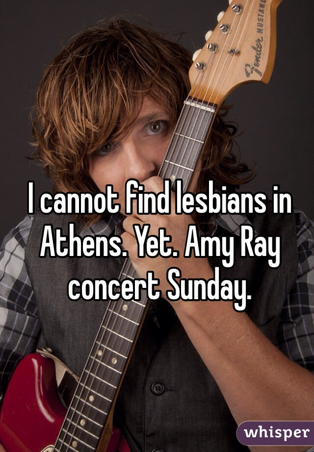 I cannot find lesbians in Athens. Yet. Amy Ray concert Sunday.