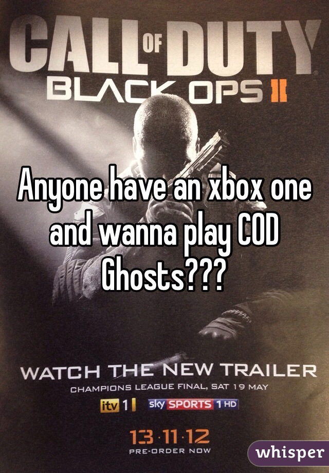 Anyone have an xbox one and wanna play COD Ghosts???