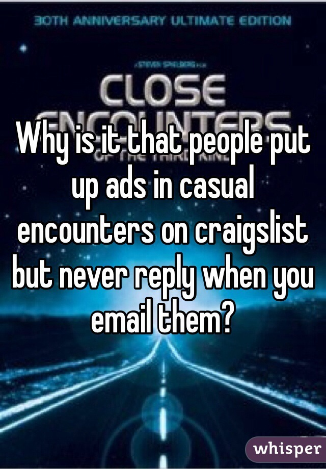 Why is it that people put up ads in casual encounters on craigslist but never reply when you email them?