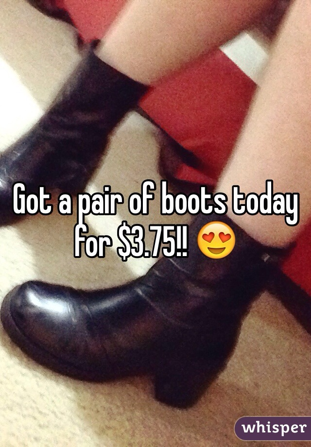 Got a pair of boots today for $3.75!! 😍