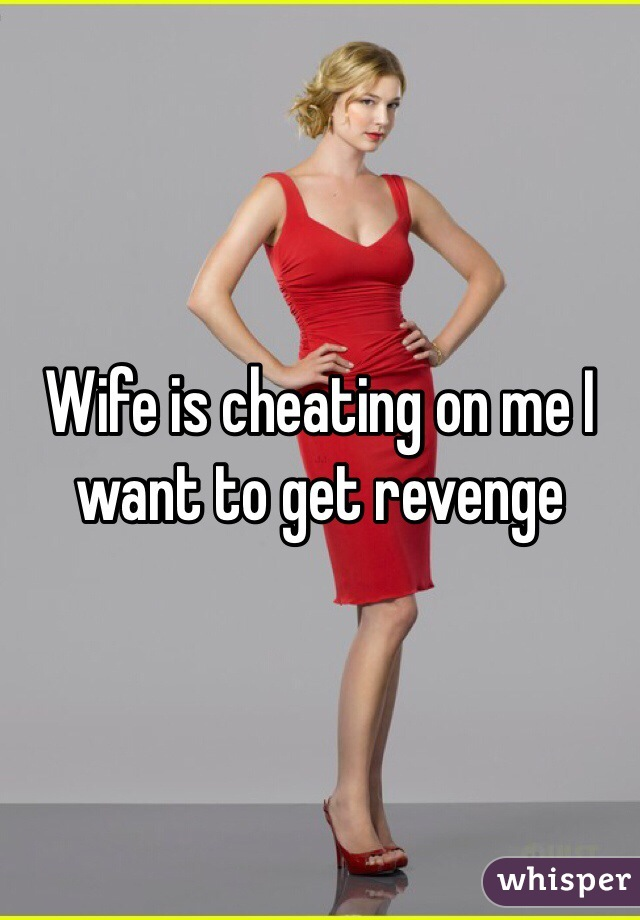 Wife is cheating on me I want to get revenge