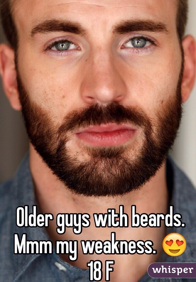 Older guys with beards. Mmm my weakness. 😍 18 F