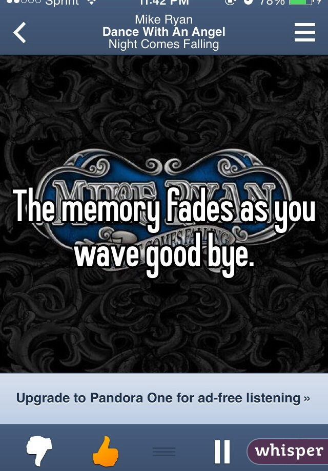 The memory fades as you wave good bye.