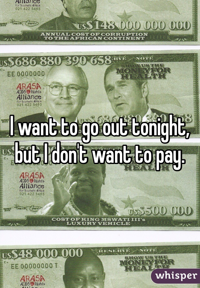 I want to go out tonight, but I don't want to pay.