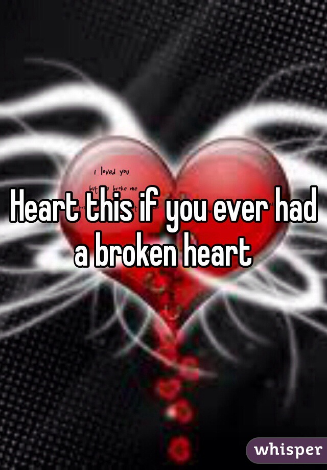 Heart this if you ever had a broken heart