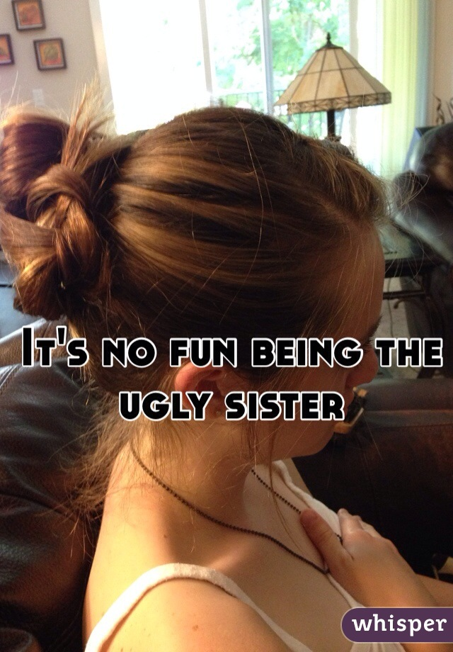 It's no fun being the ugly sister