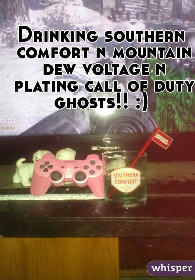 Drinking southern comfort n mountain dew voltage n plating call of duty ghosts!! :)