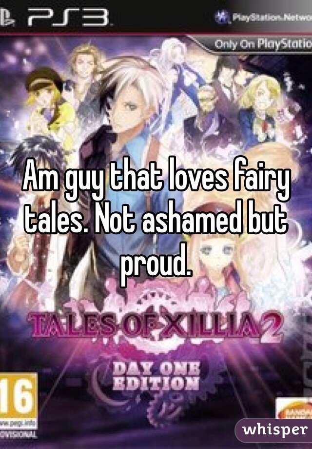Am guy that loves fairy tales. Not ashamed but proud.