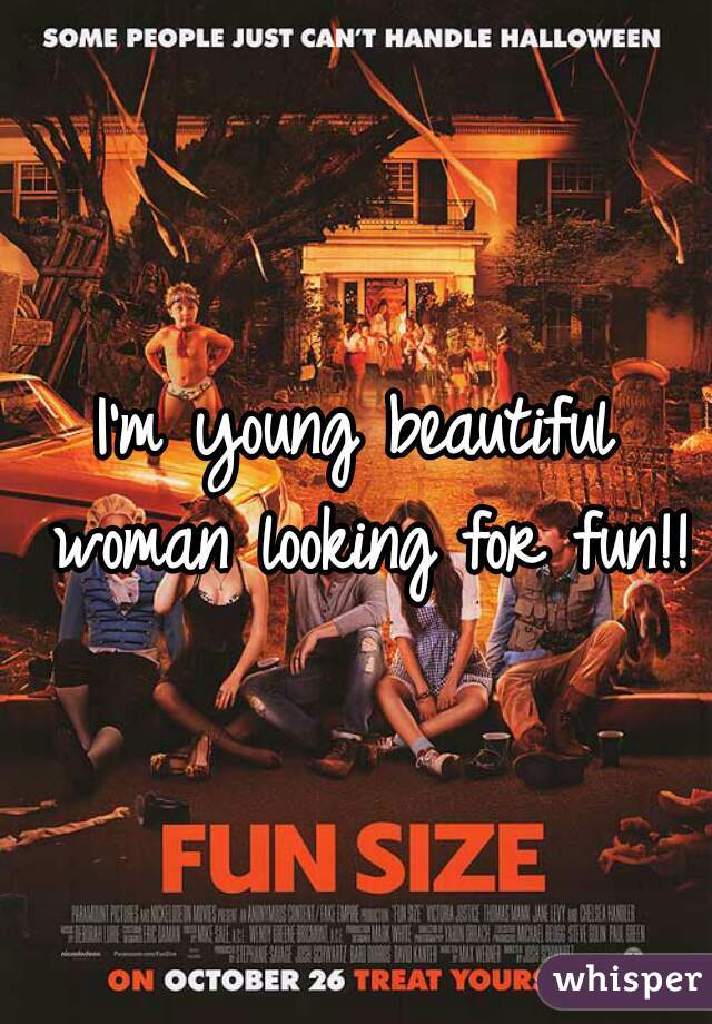 I'm young beautiful woman looking for fun!!