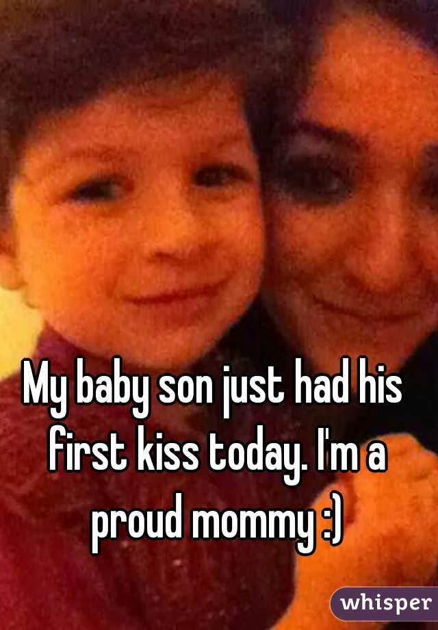 My baby son just had his first kiss today. I'm a proud mommy :)