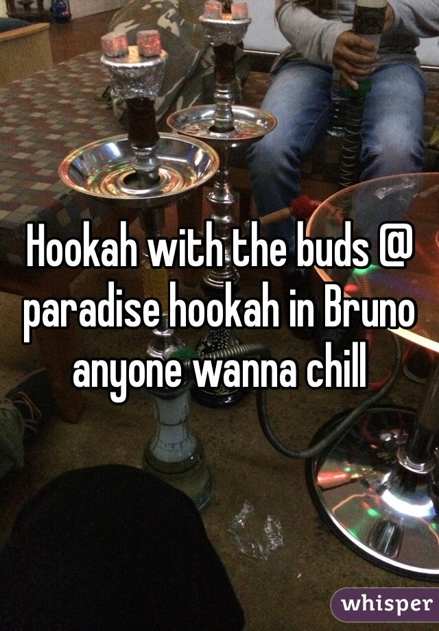 Hookah with the buds @ paradise hookah in Bruno anyone wanna chill