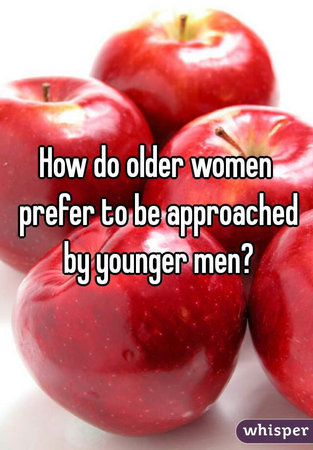 How do older women prefer to be approached by younger men?