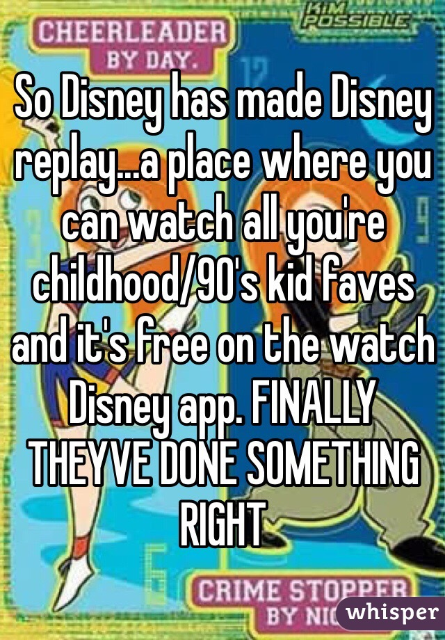 So Disney has made Disney replay...a place where you can watch all you're childhood/90's kid faves and it's free on the watch Disney app. FINALLY THEYVE DONE SOMETHING RIGHT