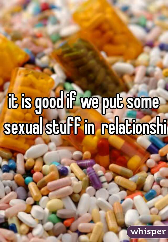 it is good if we put some sexual stuff in  relationship