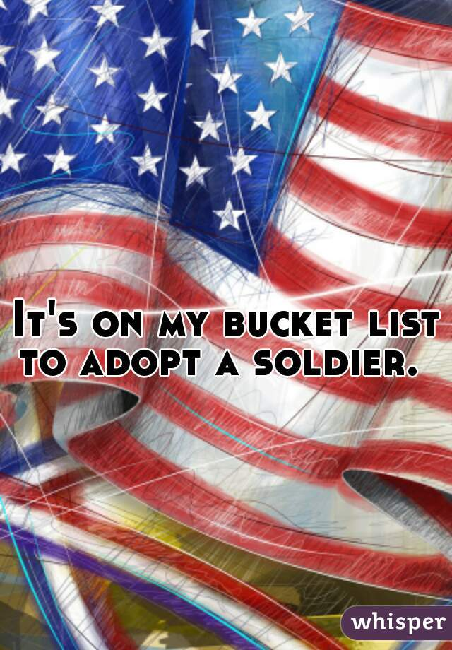It's on my bucket list to adopt a soldier.