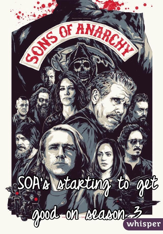 SOA's starting to get good on season 3