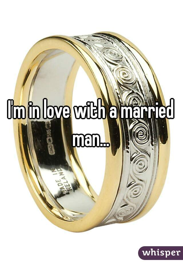 I'm in love with a married man...