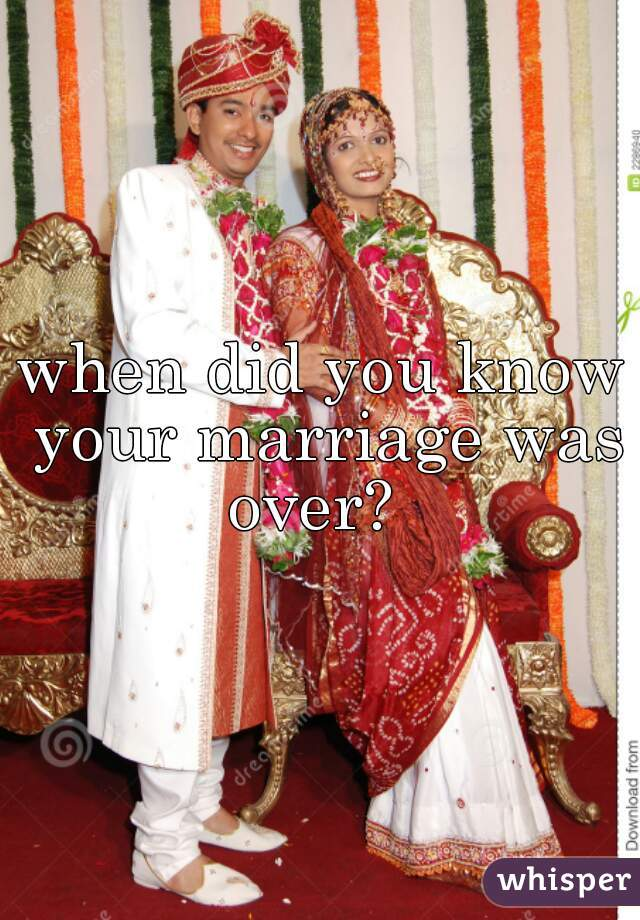 when did you know your marriage was over?