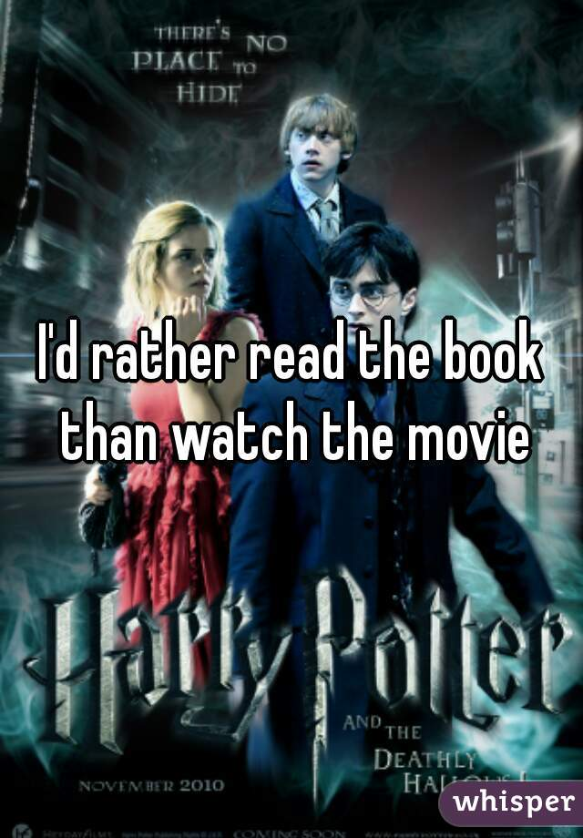 I'd rather read the book than watch the movie