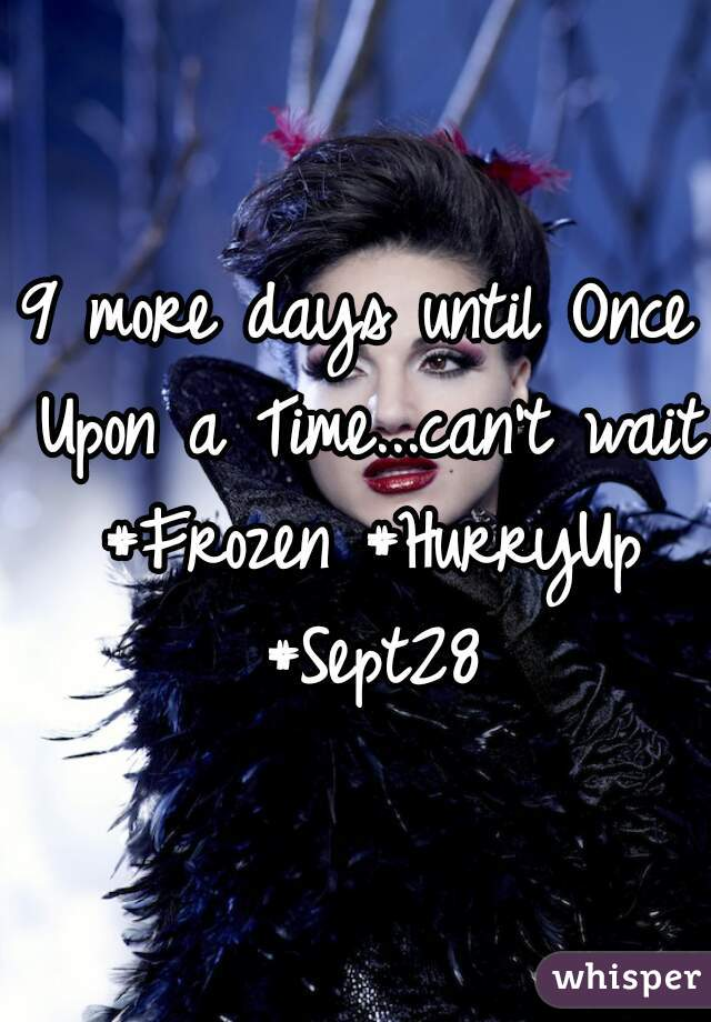 9 more days until Once Upon a Time...can't wait #Frozen #HurryUp #Sept28