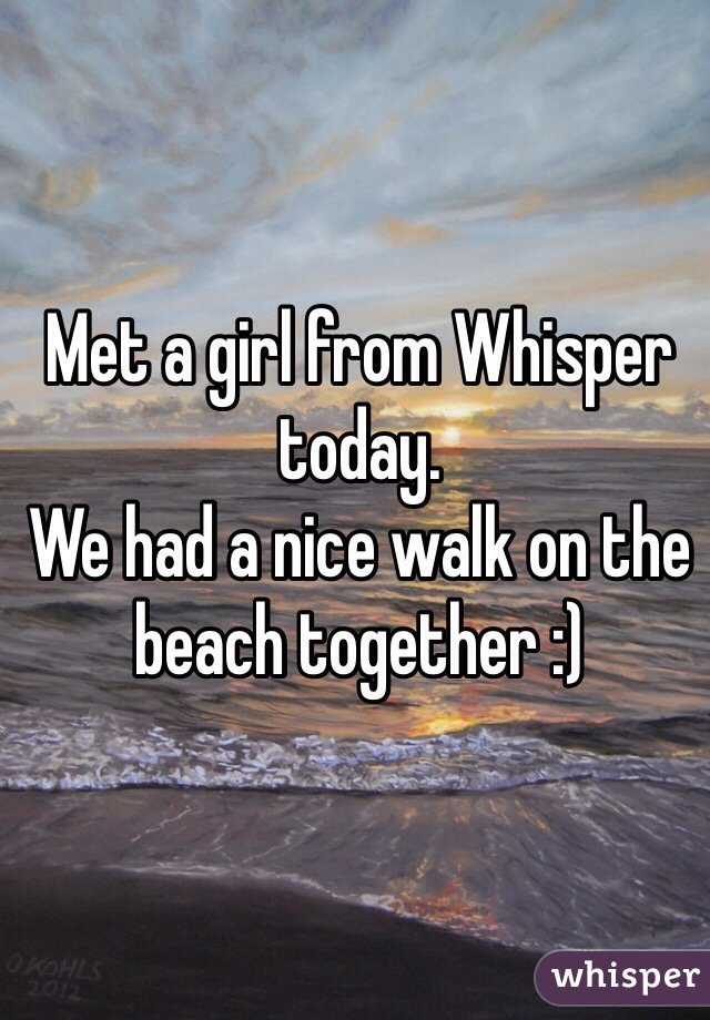 Met a girl from Whisper today. We had a nice walk on the beach together :)